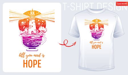Trendy t-shirt print design. Lighghouse in coffee, tea cup with ocean wave, hand drawn sketch style. T shirt print with surreal design with motivation hope quote. Vector illustration isolated on white Çizim