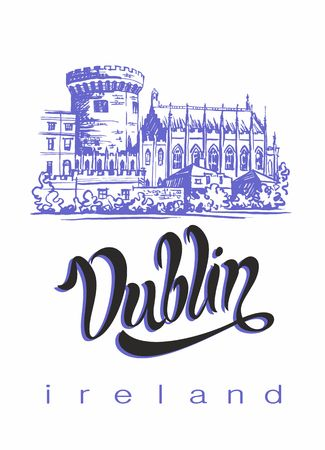 Dublin. Travelling to Ireland. Inspiring lettering and sketch of Dublin castle. Advertising concept for the tourism industry travel.