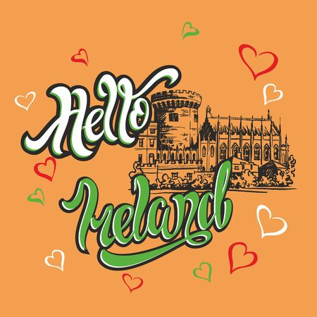 Hello Ireland. Inspiring lettering. Greeting. Sketch of Dublin castle. Invitation to travel to Ireland. Tourism industry. Vector.