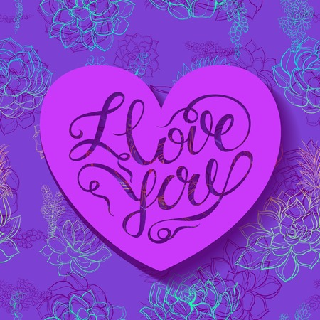 Happy Valentines day. Ilove you Lettering. Succulents flowers. Heart. Vector.