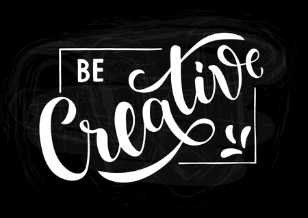Be Creative - motivational and inspirational handwritten lettering quote. Modern brushpen calligraphy. Vector illustration for t-shirt, banner, poster, web, flyer and print