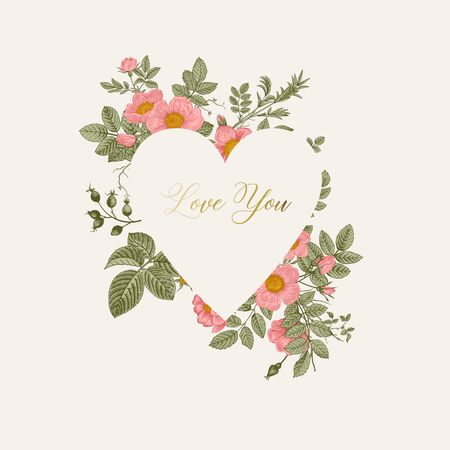 Frame with wild pink roses. In the shape of a heart. Love you. Vector vintage floral illustration.