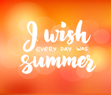 every day: I wish every day was summer - hand drawn brush lettering.