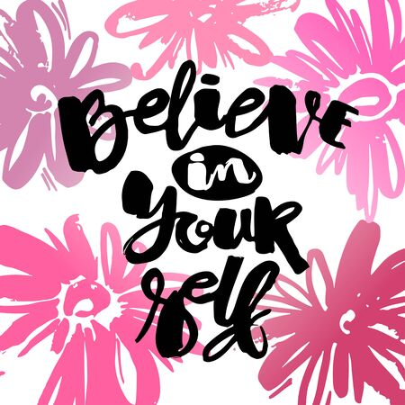Believe in yourself hand lettering ink drawn motivation poster. Artistic modern brush calligraphy design for a , greeting cards, invitations, posters, banners, t-shorts.