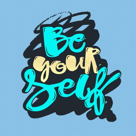 Lettering Be yourself motivation poster. Handdrawn sign, greeting cards, invitations, posters, banners, t-shirts. Artistic design, beautiful modern expressive calligraphy.