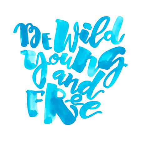 Be wild young and free motivation inscription.Ink artistic modern brush calligraphy print. Handdrawn trendy design for a logo, greeting cards, invitations, posters,banners, t-shirts.