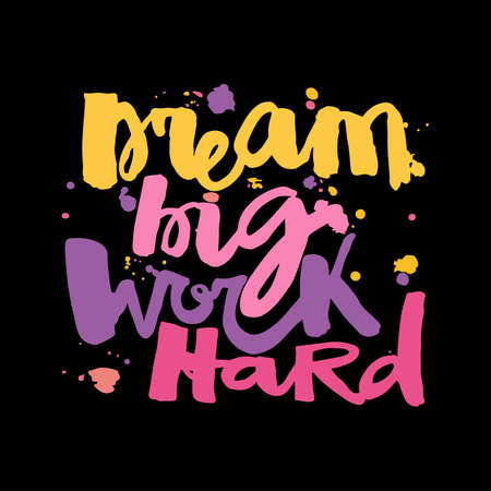 'Dream big work hard'Concept hand lettering motivation poster. Artistic design for a logo, greeting cards, invitations, posters, banners, seasonal greetings illustrations.