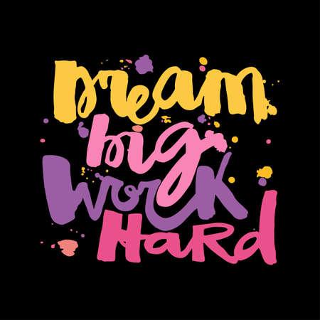 'Dream big work hard' Conceito mão lettering cartaz de motivação. Design artístico para um logotipo, cartões, convites, cartazes, banners, ilustrações de saudações sazonais.