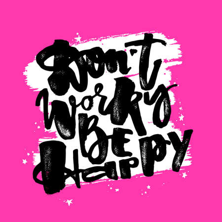 Dont worry be happy.Dry brush ink artistic modern calligraphy print. Handdrawn trendy design with authentic and unique scrapes and scratches for a logo, cards, invitations, posters, banners