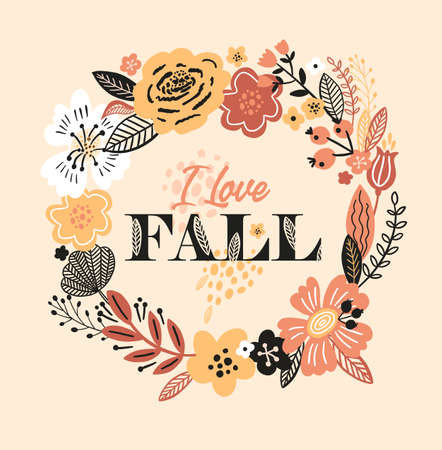 Lovely autumn card with a wreath, flowers, leaves and with the inscription I love fall. Perfect for greeting cards, postcards, t-shirt design and other yours design in trend colors.