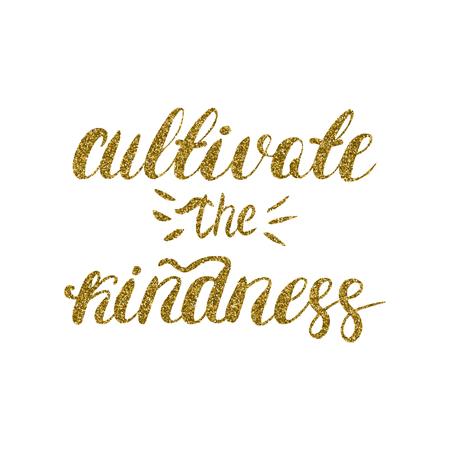Cultivez la gentillesse - calligraphie moderne avec un pinceau peint à la main, texture de paillettes d'or. Citation de motivation inspirante. Vecteurs
