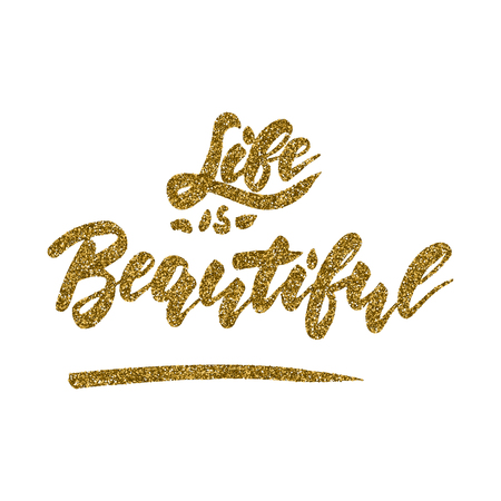 Life is beautiful - inspirational romantic quote for valentines day card or save the date card. Handwritten calligraphy with gold glitter texture isolated on a white background. Illustration