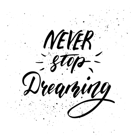 Never stop dreaming - inspirational freehand ink hand drawn lettering design. Vector illustration. Isolated on a white background.