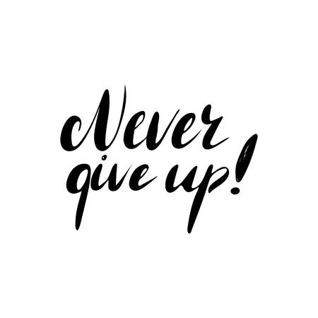 결코 포기하지 마십시오. 손으로 그리는 잉크 브러시 펜 현대 서법. 감동적인 동기 부여 인용.