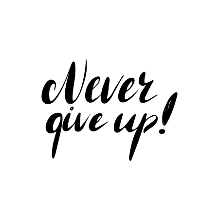 saying: Never give up - hand painted ink brush pen modern calligraphy. Inspirational motivational quote.