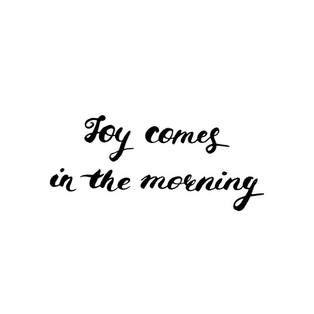 moods: Joy comes in the morning - hand painted ink brush pen modern calligraphy. Inspirational motivational quote. Illustration