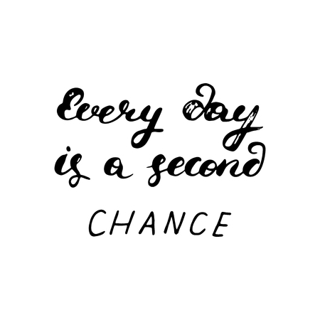 every day: Every day is a second chance- hand painted ink pen modern calligraphy with the rough edges. Inspirational motivational quote.