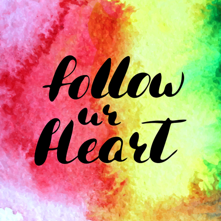 Follow ur heart - hand painted brush pen ink calligraphy. Inspirational motivational quote isolated on the watercolor texture background.