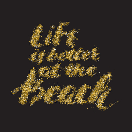 Life is better at the beach - hand made modern calligraphy with the golden sandy texture. Inspirational motivational quote isolated on the black background.