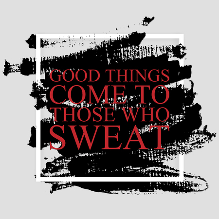 Good things come to those who sweat - inspirational quote on the hand drawn ink texture pattern. Fitness motivational poster template, gym print design. Illustration