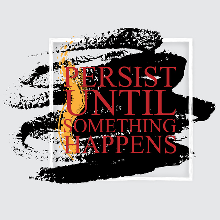 Persist until something happens (push) - inspirational quote on the hand drawn ink texture pattern. Fitness motivational poster template, gym print design.