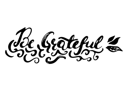 Be grateful -  hand painted ink brush pen modern calligraphy. Inspirational motivational quote. Illustration