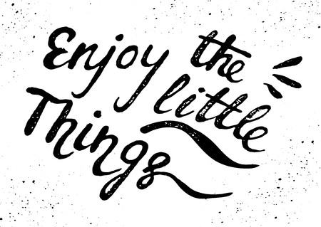 Enjoy the little things, ink hand lettering with the rough edges. Illustration