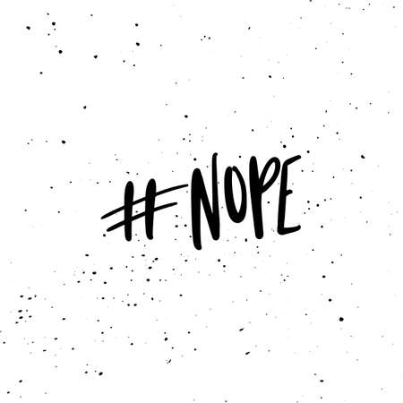 eroded: Hashtag Nope. Ink brush pen hand drawn phrase lettering design. Vector illustration isolated on a ink grunge background, typography for card, banner, poster, photo overlay or t-shirt design. Illustration
