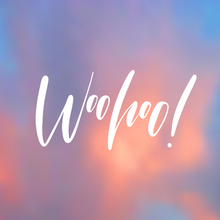 Woohoo! - handwritten lettering, summer holiday quote on abstract blur unfocused style sky backdrop