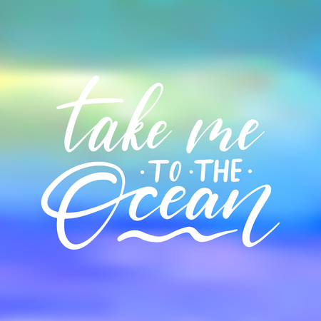 Take me to the ocean - handwritten lettering, summer holiday quote on abstract blur unfocused style beach backdrop
