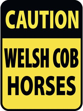 danger ahead: Vertical rectangular black and yellow warning sign of attention, prevention caution welsh cob horses.