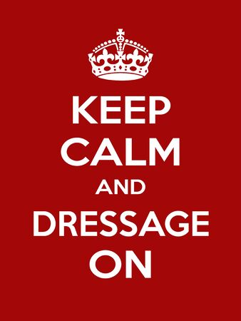 keep calm and carry on: Keep calm and dressage on. Vertical rectangular red and white motivational poster based on style Keep clam and carry on