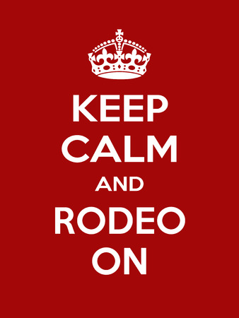 irony: Keep calm and rodeo on. Vertical rectangular red and white motivational poster based on style Keep clam and carry on