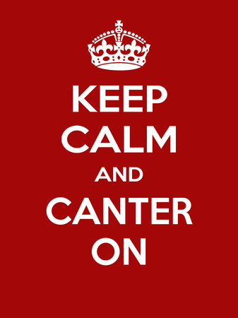 irony: Keep calm and canter on. Vertical rectangular red and white motivational poster based on style Keep clam and carry on
