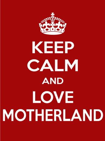 irony: Keep calm and love motherland. Vertical rectangular red and white motivational poster based on style Keep clam