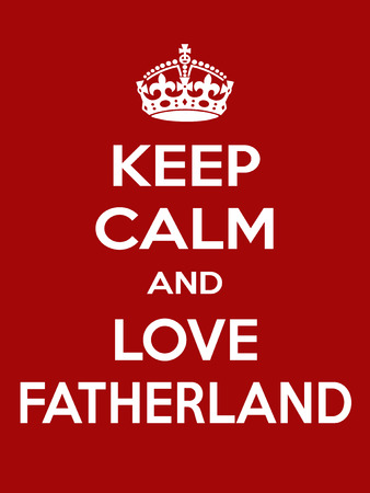 irony: Keep calm and love fatherland. Vertical rectangular red and white motivational poster based on style Keep clam Illustration