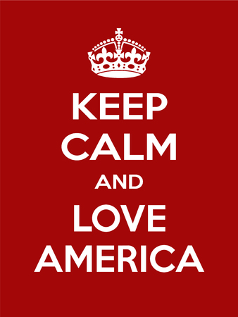 parody: Keep calm and love america. Vertical rectangular red and white motivational poster based on style Keep clam