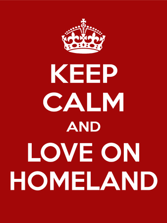 homeland: Keep calm and love on homeland. Vertical rectangular red and white motivational poster based on style Keep clam