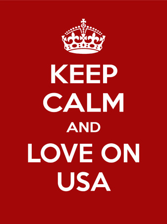 irony: Keep calm and love on usa. Vertical rectangular red and white motivational poster based on style Keep clam