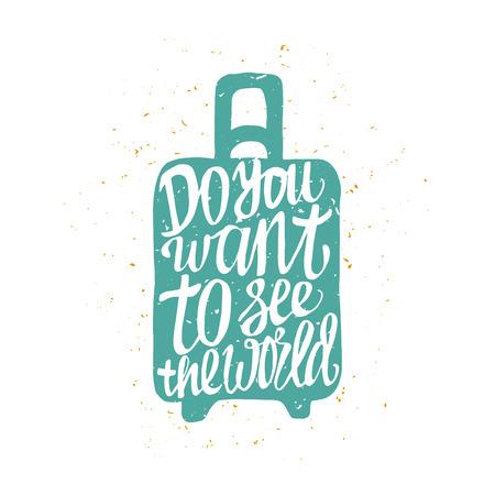 valigia: Motivational Poster viaggio con la valigia. Etichetta Viaggi con texture grunge. Vuoi vedere il mondo