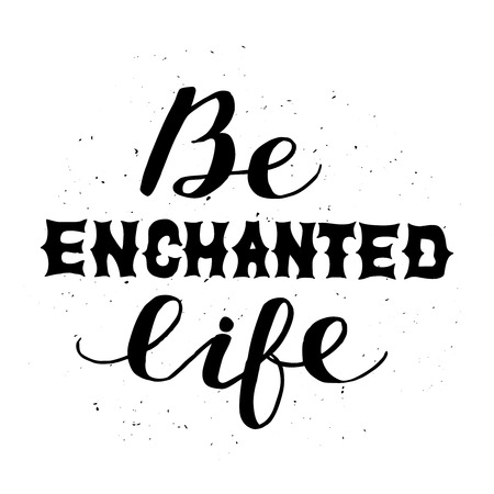 enchanted: Inspiring poster with motivational phrase. Card design with grunge texture. Be enchanted life Illustration