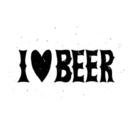 i label: I love beer. Oktoberfest beer label. Typographic poster with hand drawn quote. Lettering with grunge texture. Illustration