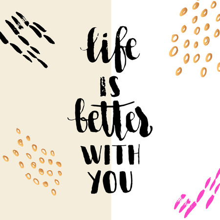 better: Typographic handwritten phrase on minimal geometric background. Lettering for t-shirt, creative card, poster, cover. Life is better with you