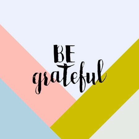 grateful: Typographic handwritten phrase on minimal geometric background. Lettering for t-shirt, creative card, poster, cover. Be grateful Illustration