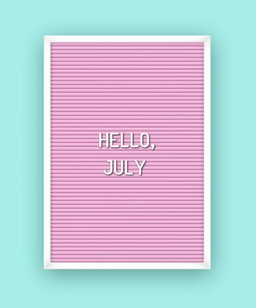 Hello July motivation quote on pink letterboard white plastic letters. Bright template poster, card, banner