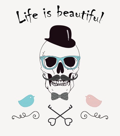 Life is Beautiful Funny Vector Illustration with Skull of Hipster  Vintage Style Illustration