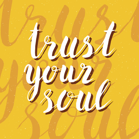 phrases: Inspirational hand drawn quote - trust your soul. Poster or t-shirt lettering design. Typographic collection.