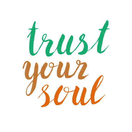 the soul: Inspirational quote hand drawn  - trust your soul. Poster or t-shirt lettering inspirational quote design. Typographic inspirational quote collection. Illustration