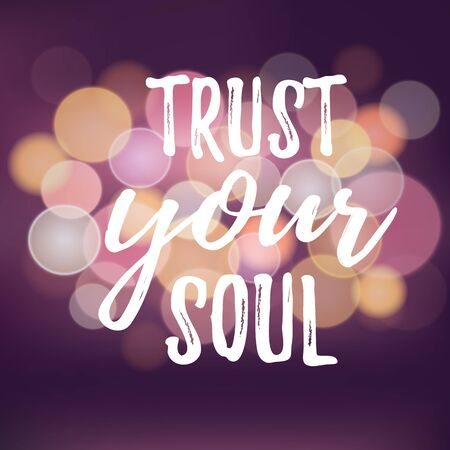 the soul: Positive inspirational quote ? trust your soul. Typographic motivational quote. Lettering inspirational quote design for posters, t-shirts, advertisement. Dream motivational quote calligraphic design. Illustration
