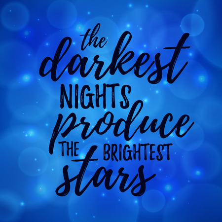 encouraging: The darkest night produce the brightest stars Inspirational and encouraging Hand Drawn lettering quote. Vector typography design element about happiness for poster and photo overlay, t-shirt design Illustration